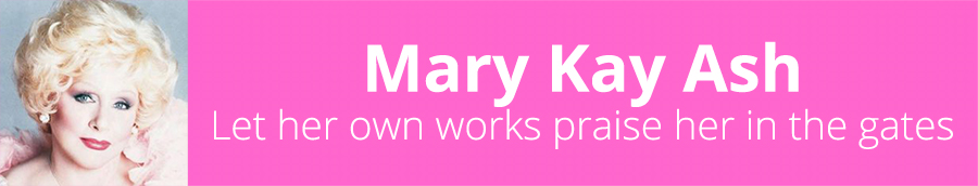 Mary Kay Ash - Founder of Mary Kay Cosmetics